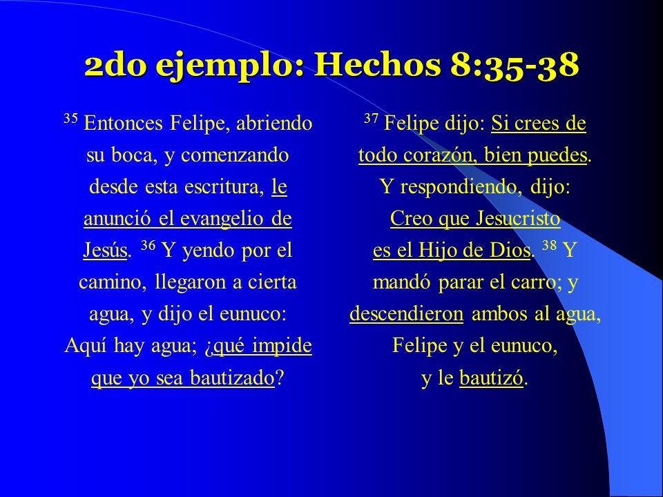 2do ejemplo: Hechos 8:35-38 35 Entonces Felipe, abriendo