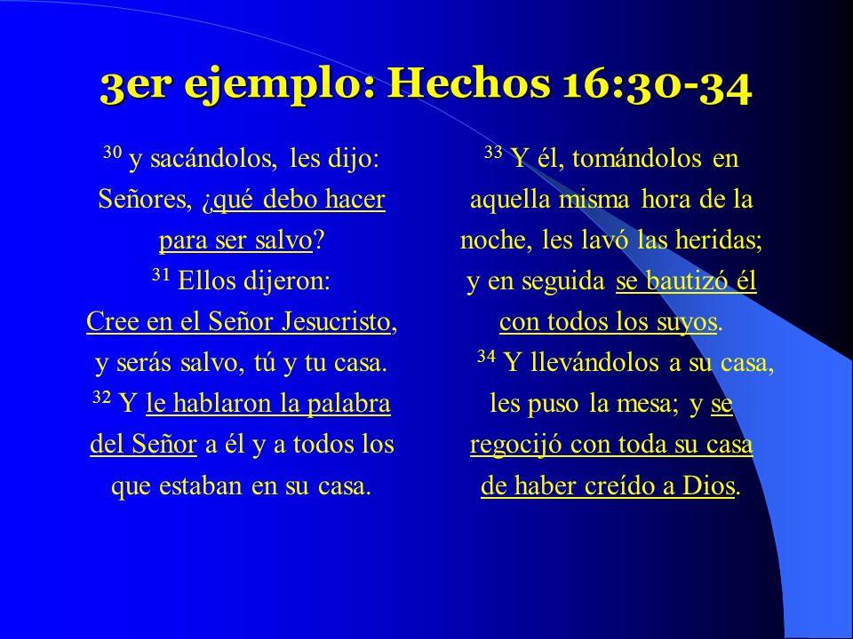 3er ejemplo: Hechos 16:30-34 30 y sacándolos, les dijo: