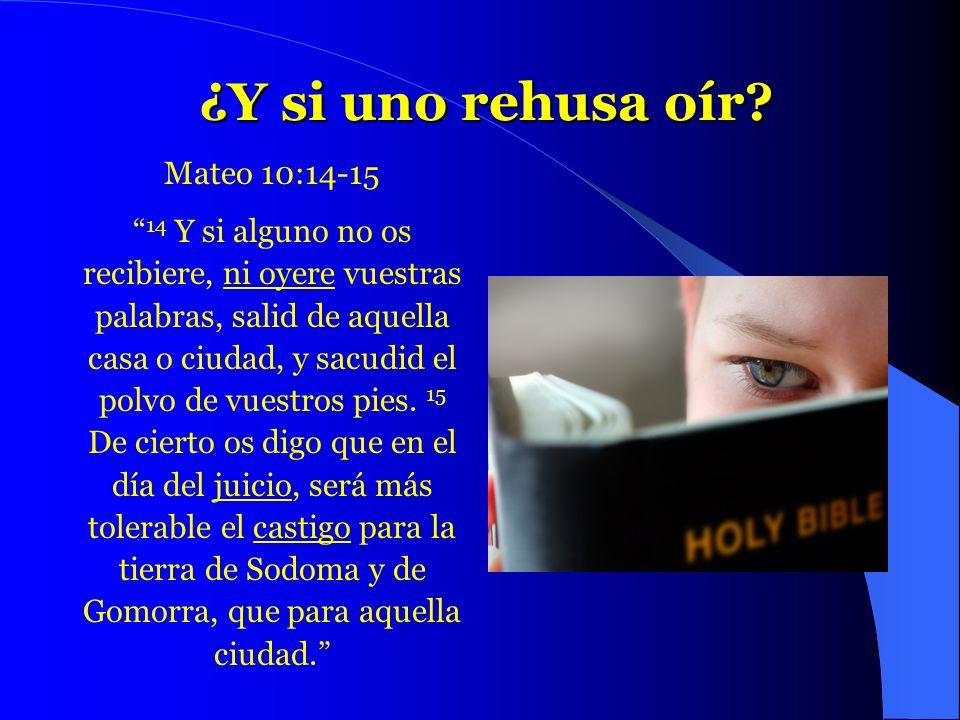 ¿Y si uno rehusa oír Mateo 10:14-15 14 Y si alguno no os