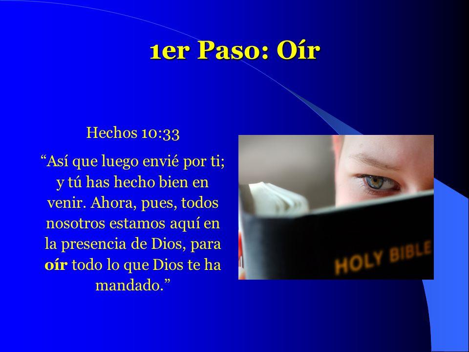 1er Paso: Oír Hechos 10:33 Así que luego envié por ti;