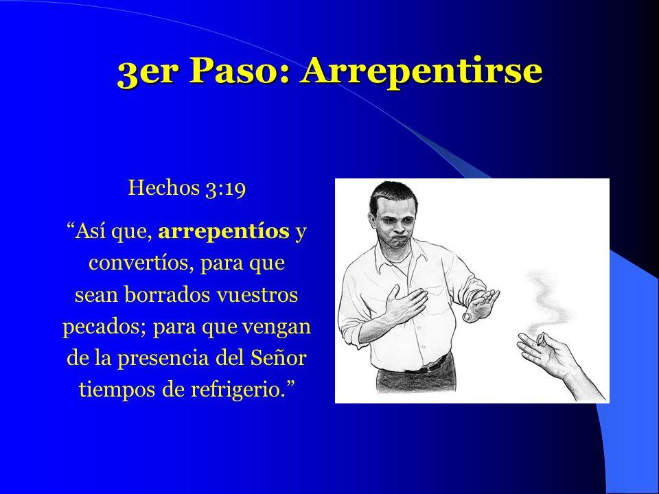 3er Paso: Arrepentirse Hechos 3:19 Así que, arrepentíos y