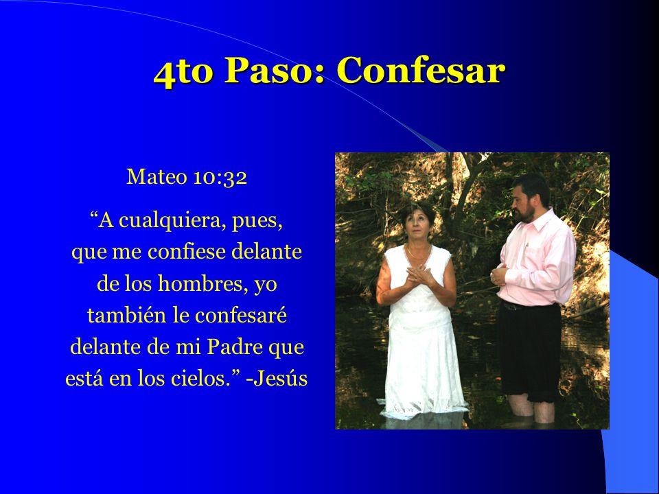 4to Paso: Confesar Mateo 10:32 A cualquiera, pues,