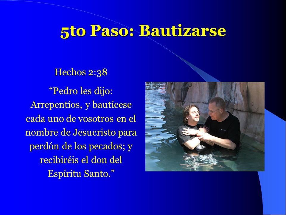 5to Paso: Bautizarse Hechos 2:38 Pedro les dijo:
