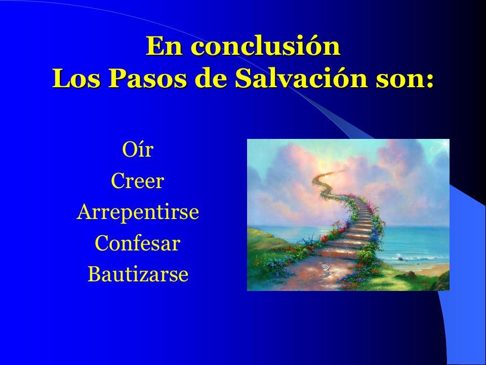 En conclusión Los Pasos de Salvación son: