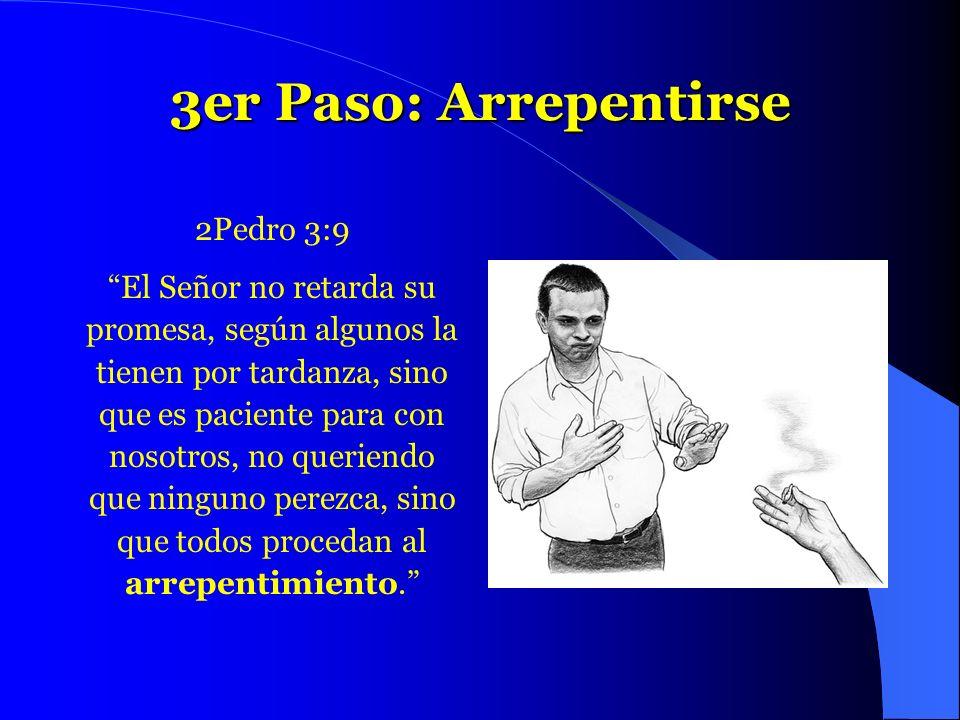 3er Paso: Arrepentirse 2Pedro 3:9 El Señor no retarda su