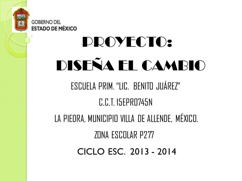 PROYECTO: DISEÑA EL CAMBIO ESCUELA PRIM. LIC. BENITO JUÁREZ