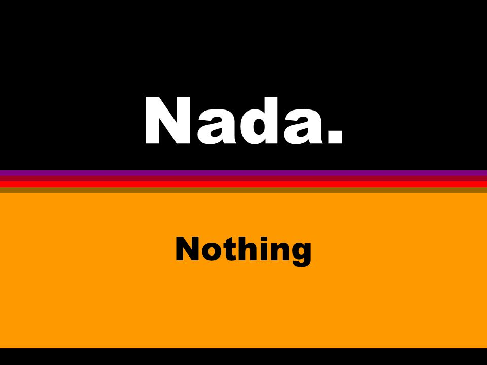 Nada. Nothing