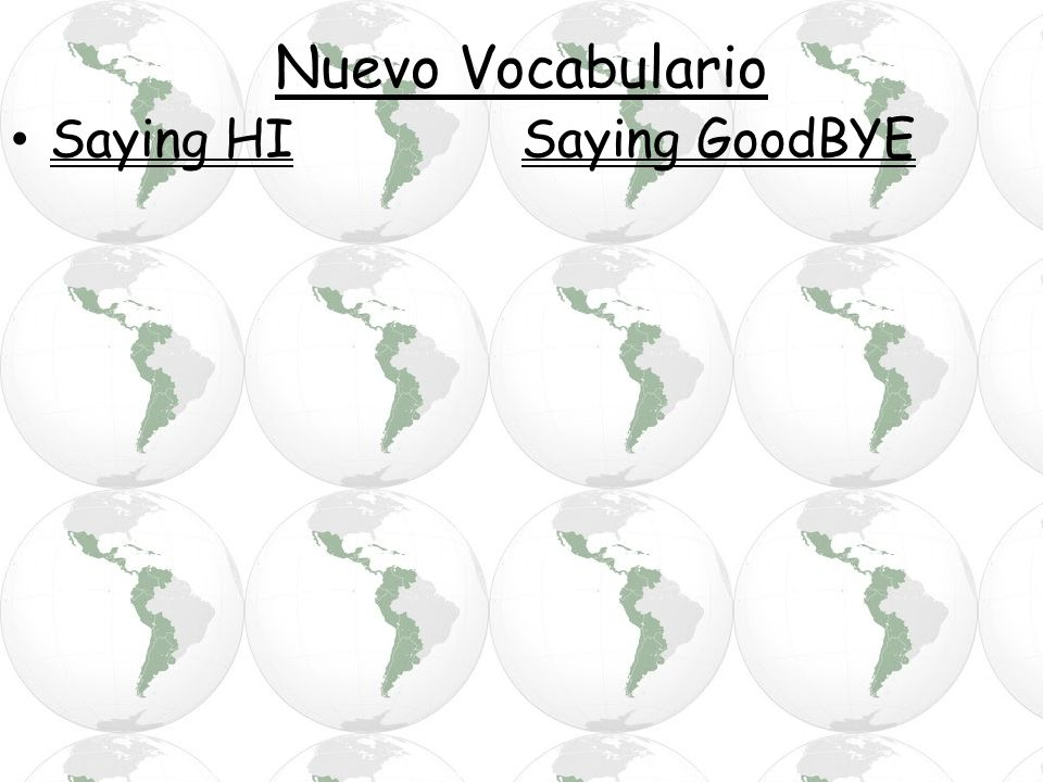 Nuevo Vocabulario Saying HI Saying GoodBYE