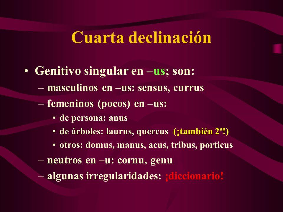 Cuarta declinación Genitivo singular en –us; son: