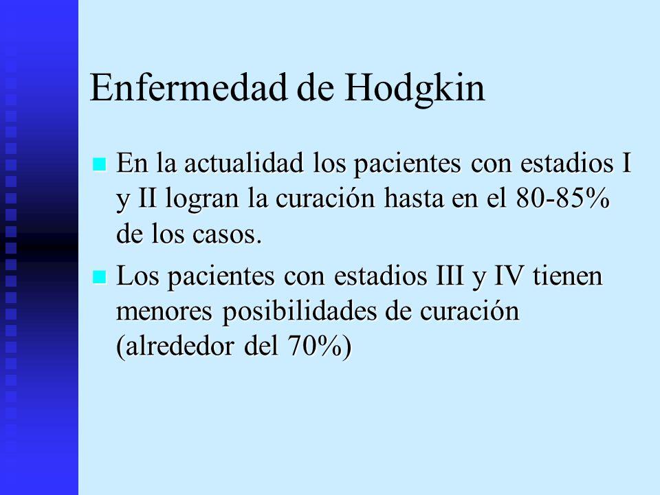 Enfermedad de Hodgkin En la actualidad los pacientes con estadios I y II logran la curación hasta en el 80-85% de los casos.