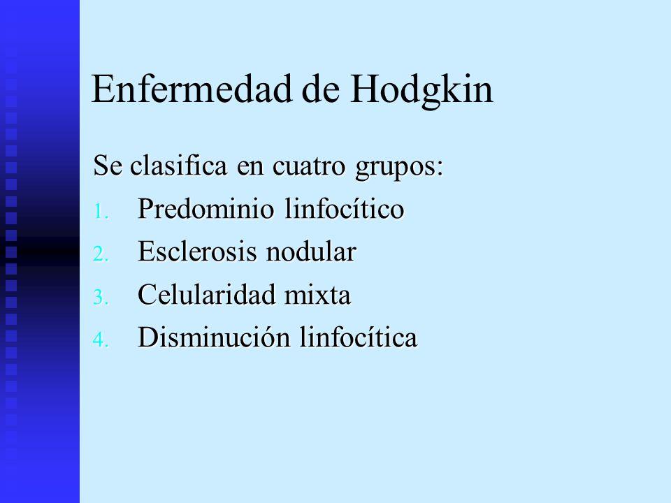 Enfermedad de Hodgkin Se clasifica en cuatro grupos: