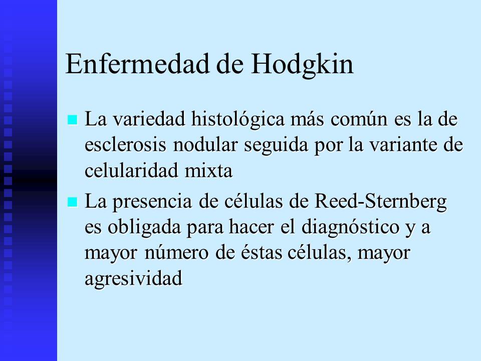 Enfermedad de Hodgkin La variedad histológica más común es la de esclerosis nodular seguida por la variante de celularidad mixta.