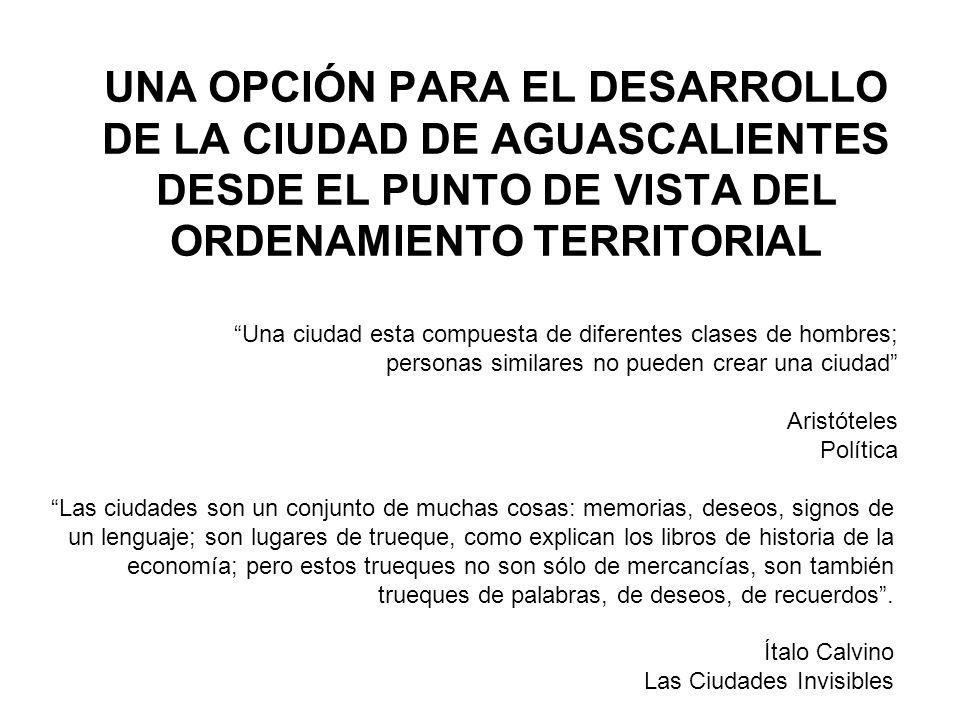 UNA OPCIÓN PARA EL DESARROLLO DE LA CIUDAD DE AGUASCALIENTES DESDE EL PUNTO DE VISTA DEL ORDENAMIENTO TERRITORIAL