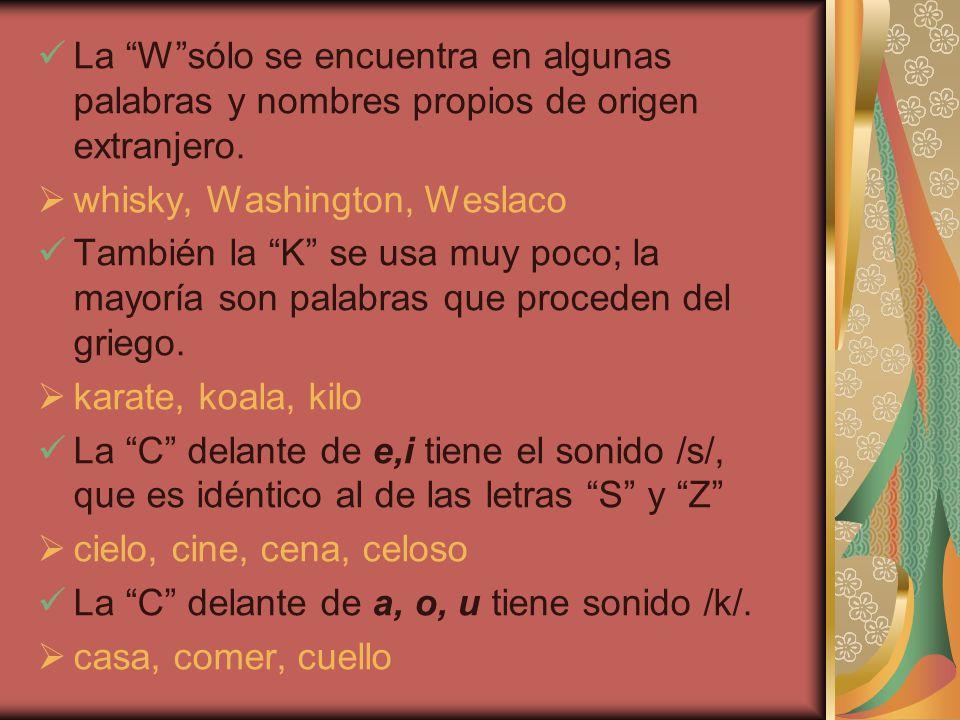 La W sólo se encuentra en algunas palabras y nombres propios de origen extranjero.