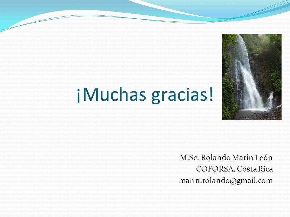 ¡Muchas gracias! M.Sc. Rolando Marín León COFORSA, Costa Rica