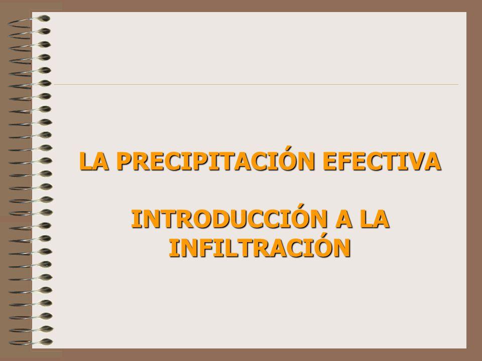 LA PRECIPITACIÓN EFECTIVA INTRODUCCIÓN A LA INFILTRACIÓN