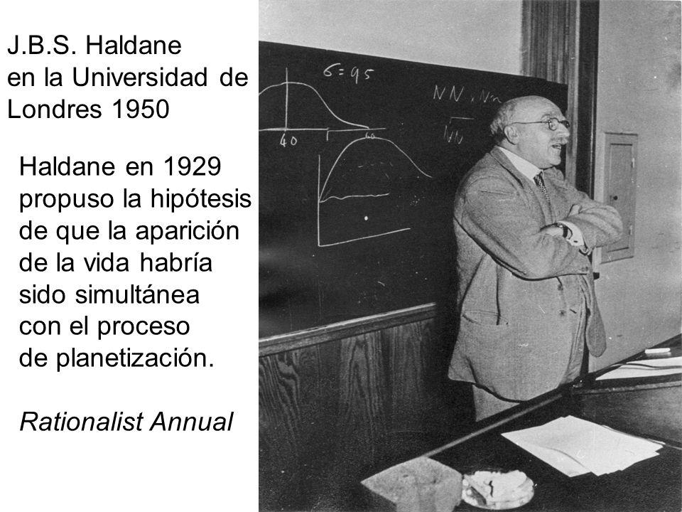 J.B.S. Haldaneen la Universidad de. Londres 1950. Haldane en 1929. propuso la hipótesis. de que la aparición.