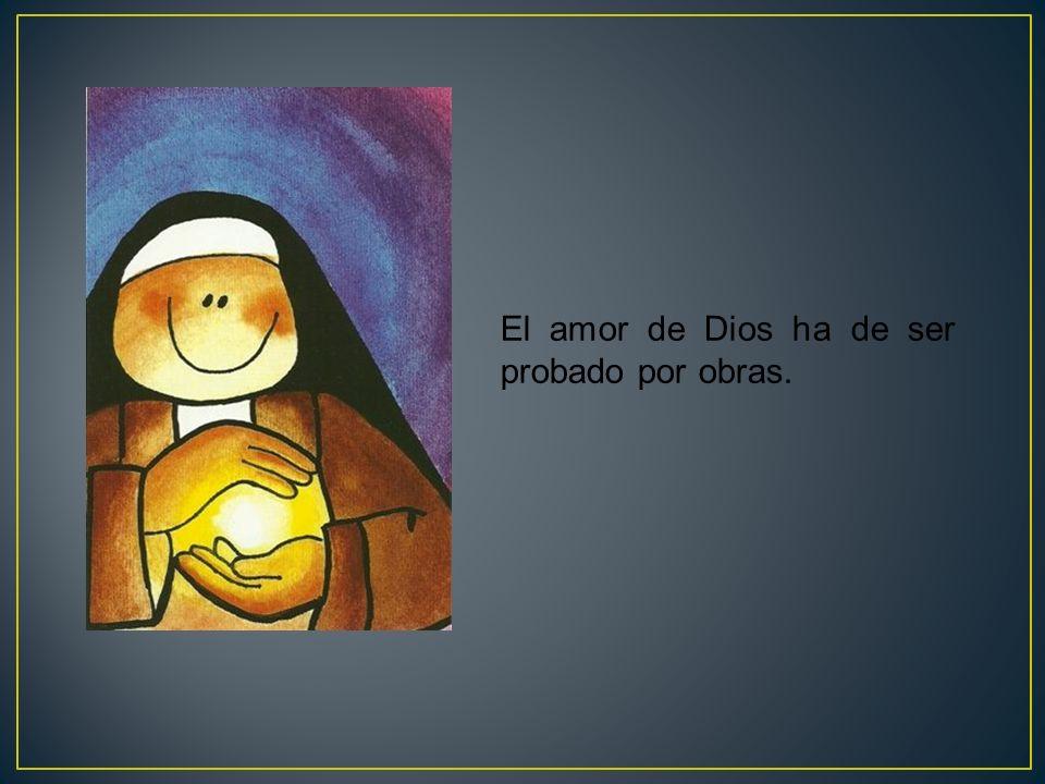 El amor de Dios ha de ser probado por obras.