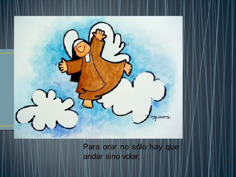 Para orar no sólo hay que andar sino volar.