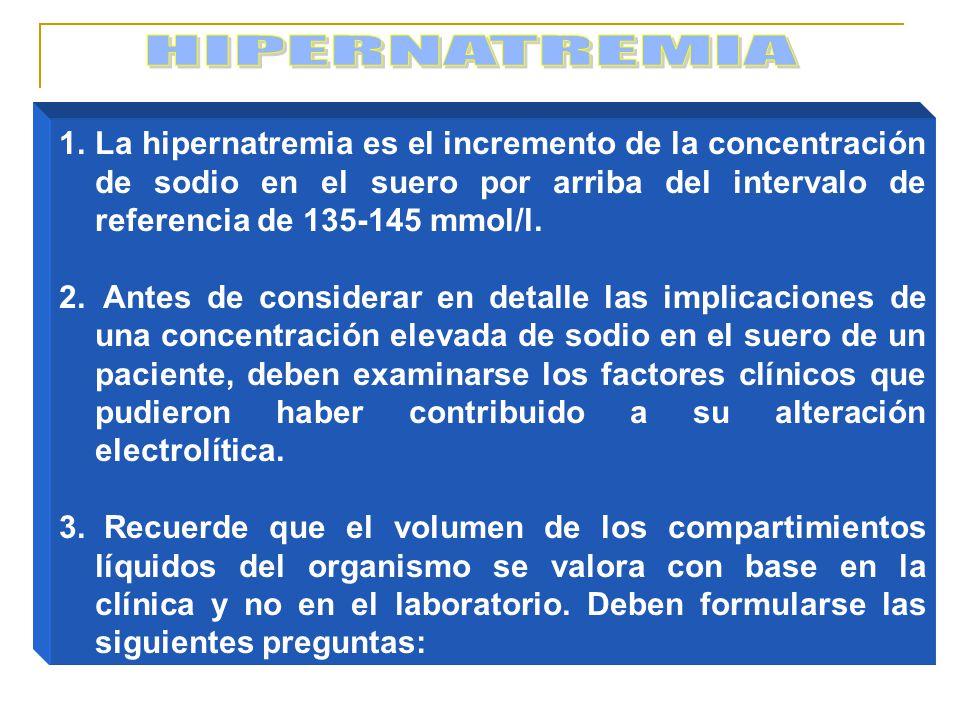HIPERNATREMIA La hipernatremia es el incremento de la concentración de sodio en el suero por arriba del intervalo de referencia de 135-145 mmol/l.