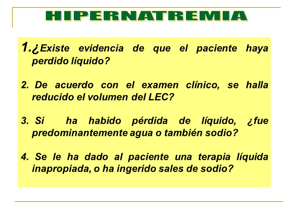 HIPERNATREMIA ¿Existe evidencia de que el paciente haya perdido líquido De acuerdo con el examen clínico, se halla reducido el volumen del LEC