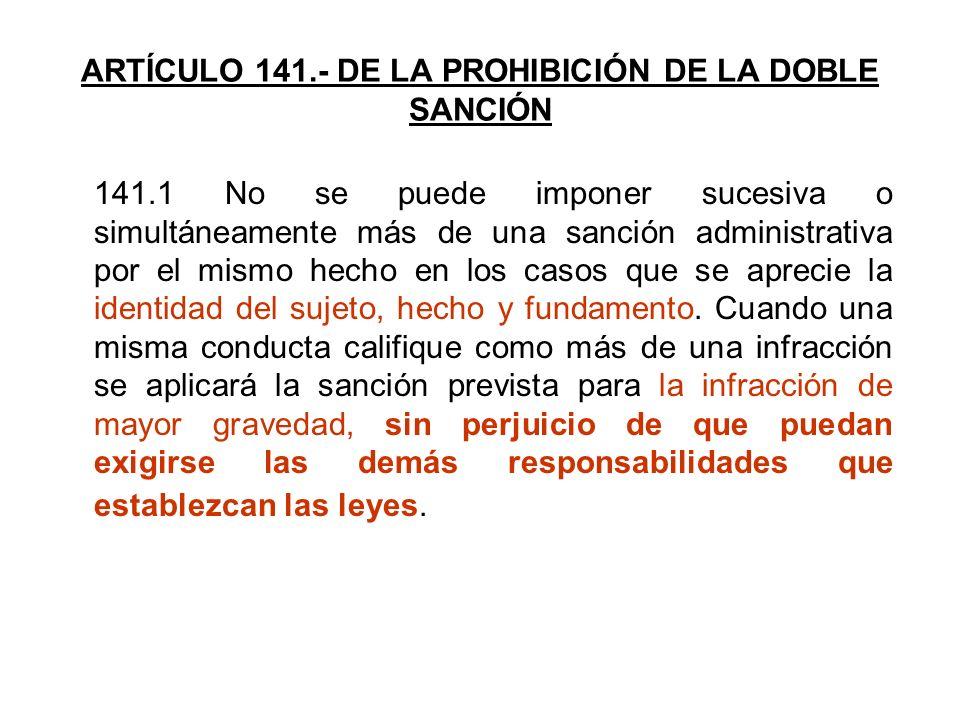 ARTÍCULO 141.- DE LA PROHIBICIÓN DE LA DOBLE SANCIÓN