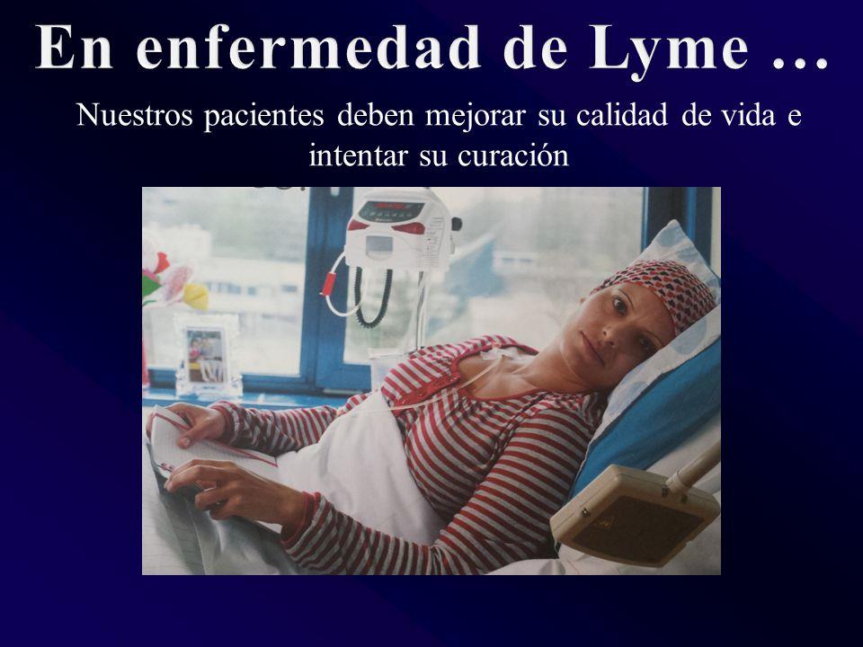 En enfermedad de Lyme … Nuestros pacientes deben mejorar su calidad de vida e intentar su curación