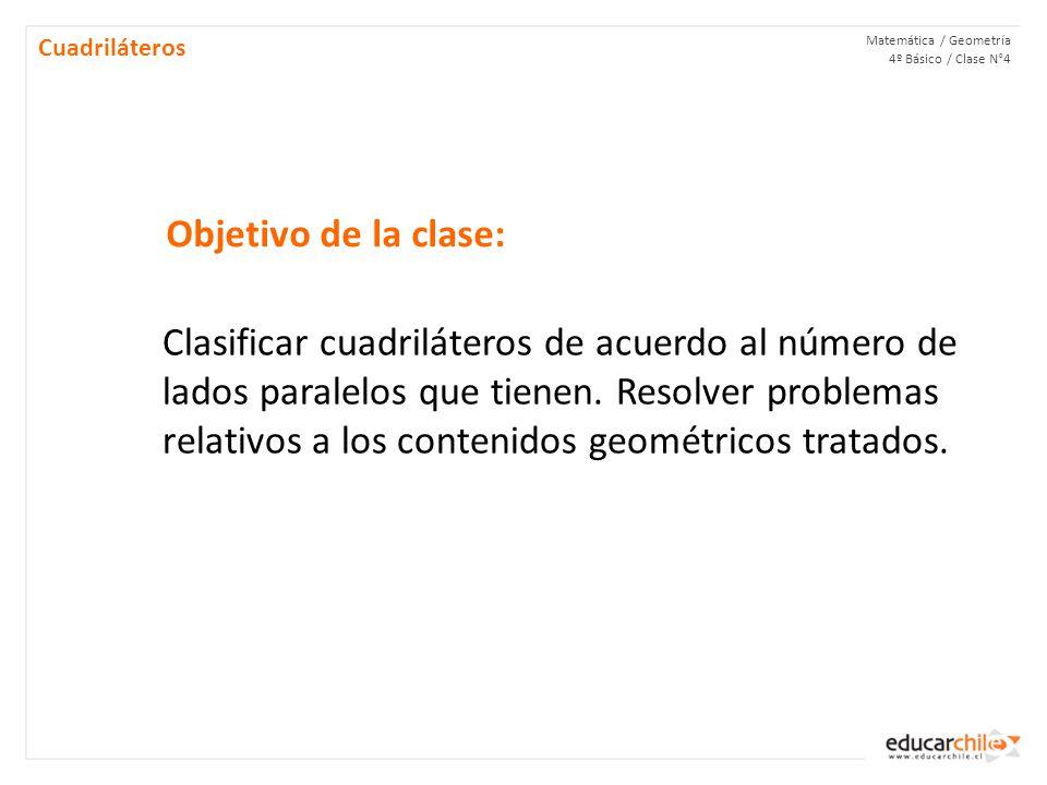 Cuadriláteros Matemática / Geometría 4º Básico / Clase N°4. Objetivo de la clase: