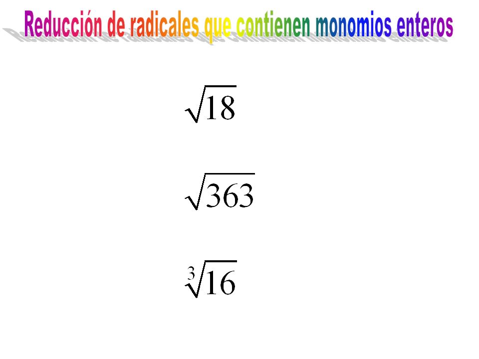Reducción de radicales que contienen monomios enteros