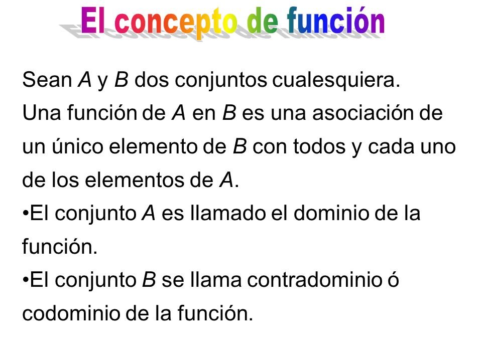 El concepto de función Sean A y B dos conjuntos cualesquiera.