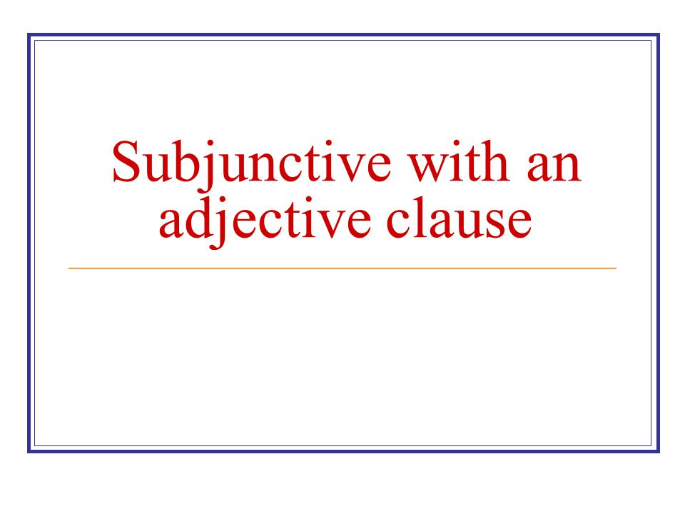Subjunctive with an adjective clause