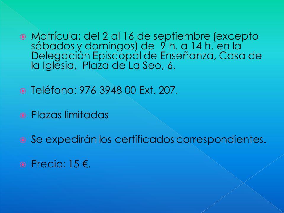 Matrícula: del 2 al 16 de septiembre (excepto sábados y domingos) de 9 h. a 14 h. en la Delegación Episcopal de Enseñanza, Casa de la Iglesia, Plaza de La Seo, 6.