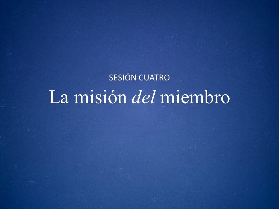 SESIÓN CUATRO La misión del miembro