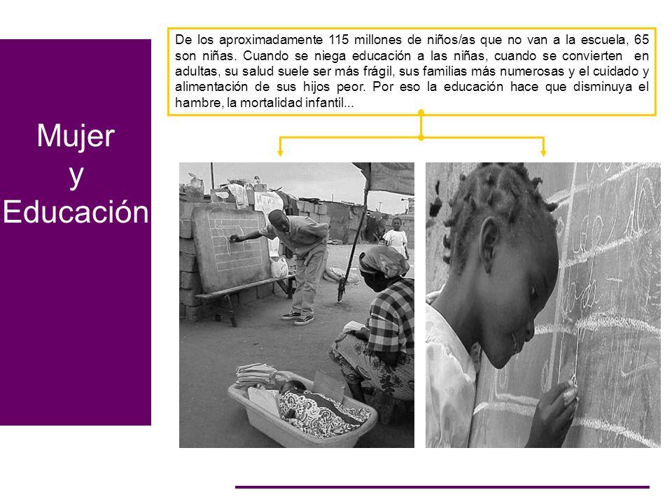 De los aproximadamente 115 millones de niños/as que no van a la escuela, 65 son niñas. Cuando se niega educación a las niñas, cuando se convierten en adultas, su salud suele ser más frágil, sus familias más numerosas y el cuidado y alimentación de sus hijos peor. Por eso la educación hace que disminuya el hambre, la mortalidad infantil...