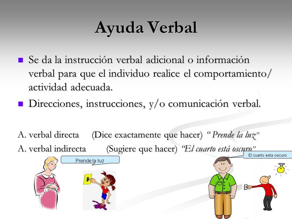 Ayuda VerbalSe da la instrucción verbal adicional o información verbal para que el individuo realice el comportamiento/ actividad adecuada.
