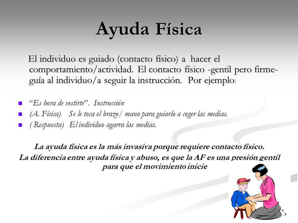La ayuda física es la más invasiva porque requiere contacto físico.