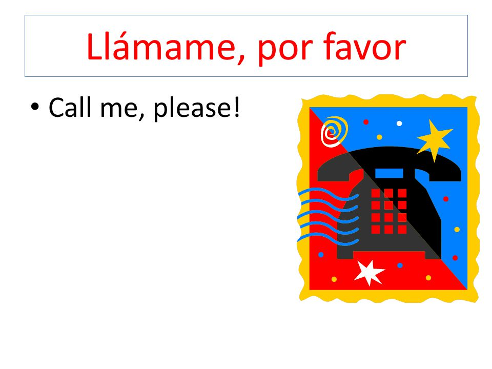 Llámame, por favor Call me, please!