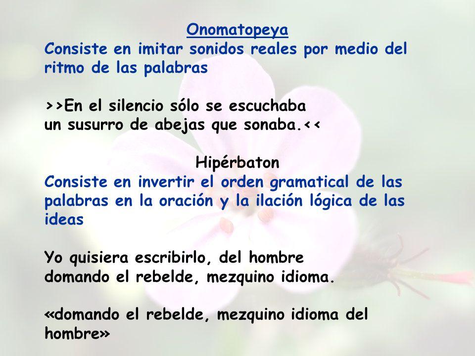Onomatopeya Consiste en imitar sonidos reales por medio del ritmo de las palabras.