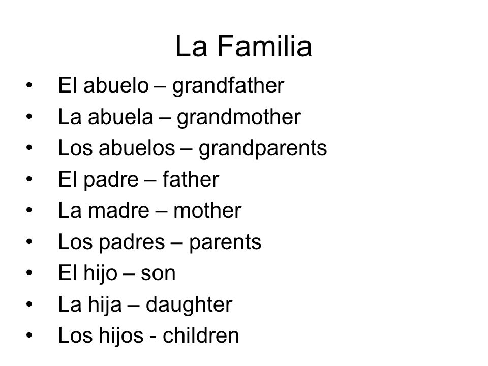 La Familia El abuelo – grandfather La abuela – grandmother