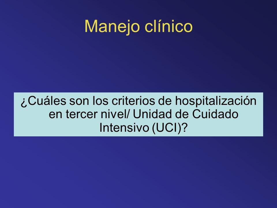 Manejo clínico ¿Cuáles son los criterios de hospitalización en tercer nivel/ Unidad de Cuidado Intensivo (UCI)