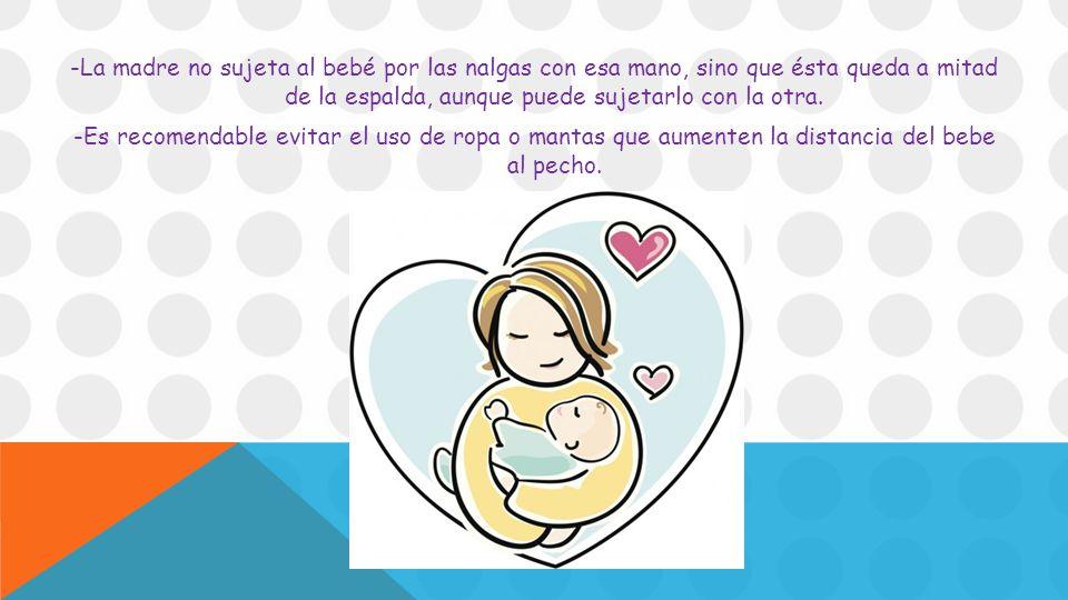 -La madre no sujeta al bebé por las nalgas con esa mano, sino que ésta queda a mitad de la espalda, aunque puede sujetarlo con la otra.