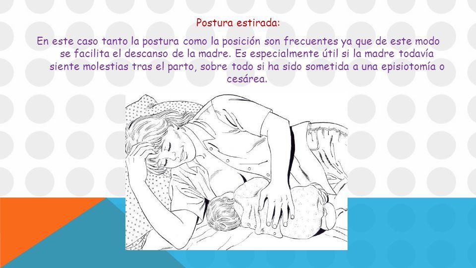 Postura estirada: En este caso tanto la postura como la posición son frecuentes ya que de este modo se facilita el descanso de la madre.