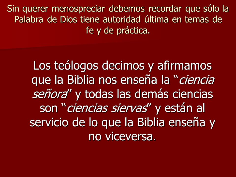Sin querer menospreciar debemos recordar que sólo la Palabra de Dios tiene autoridad última en temas de fe y de práctica.