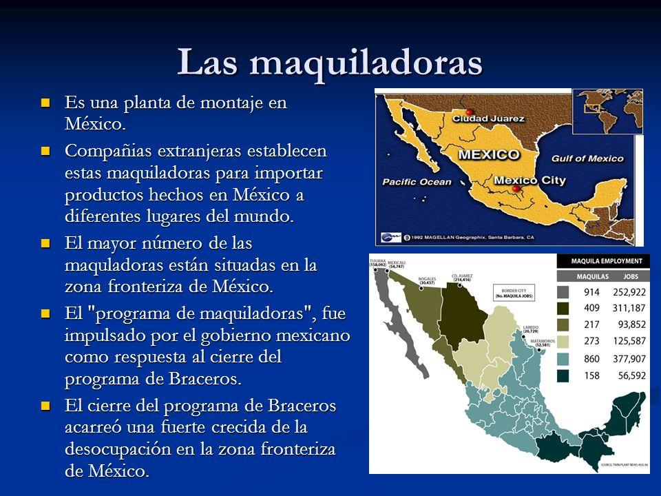 Las maquiladoras Es una planta de montaje en México.