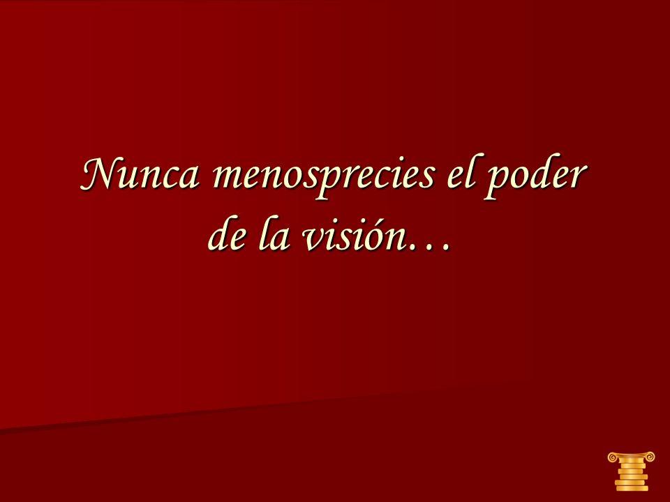 Nunca menosprecies el poder de la visión…