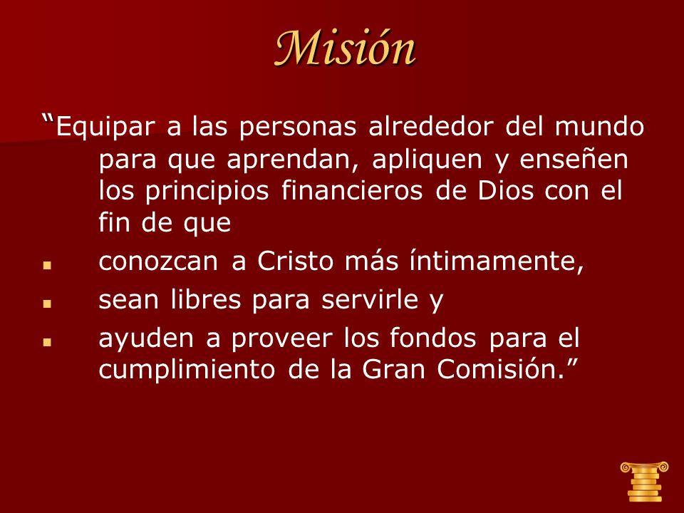 Misión Equipar a las personas alrededor del mundo para que aprendan, apliquen y enseñen los principios financieros de Dios con el fin de que.