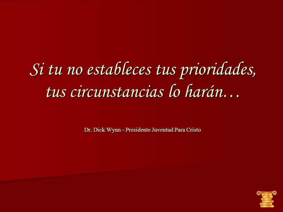 Si tu no estableces tus prioridades, tus circunstancias lo harán… Dr