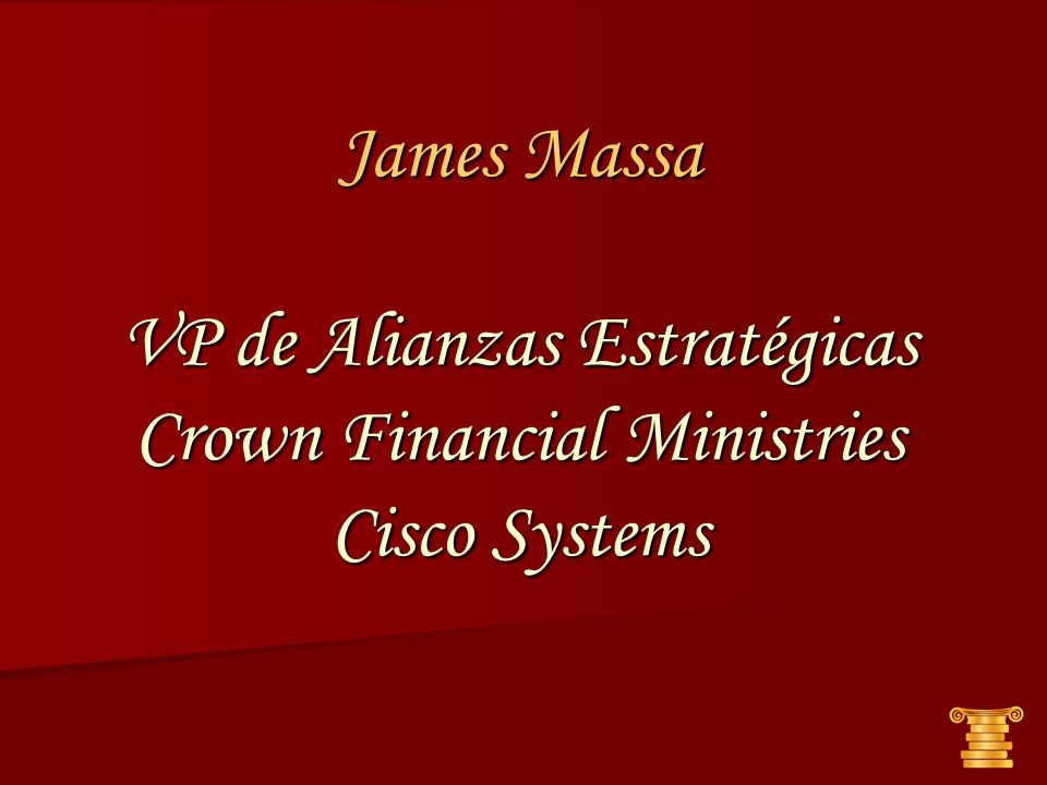 James Massa VP de Alianzas Estratégicas Crown Financial Ministries Cisco Systems