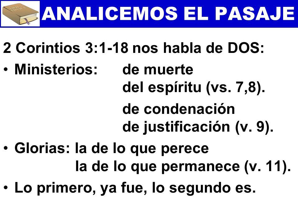 ANALICEMOS EL PASAJE 2 Corintios 3:1-18 nos habla de DOS:
