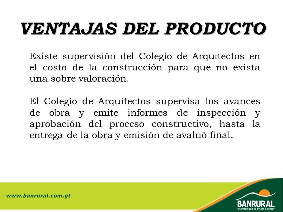 VENTAJAS DEL PRODUCTO Existe supervisión del Colegio de Arquitectos en el costo de la construcción para que no exista una sobre valoración.